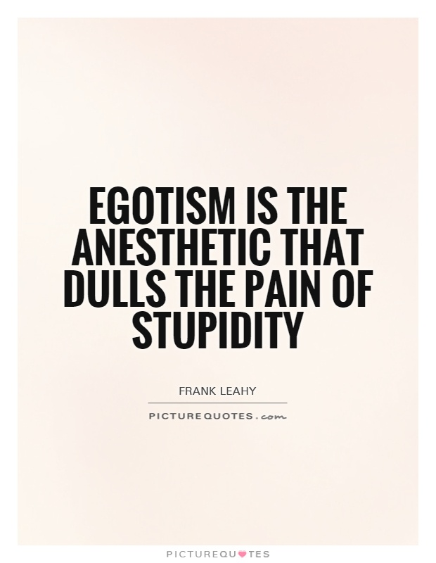 Egotism quote by Frank Leahy